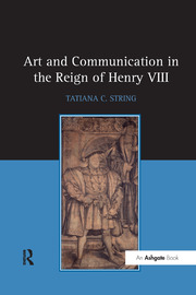 Art and Communication in the Reign of Henry VIII - 1st Edition book cover