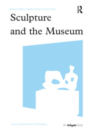 Sculpture and the Museum - 1st Edition book cover