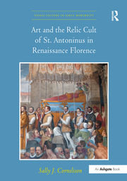 Art and the Relic Cult of St. Antoninus in Renaissance Florence - 1st Edition book cover