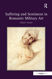 Suffering and Sentiment in Romantic Military Art - 1st Edition book cover