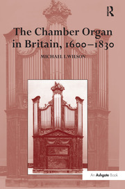 The Chamber Organ in Britain, 1600–1830 - 2nd Edition book cover
