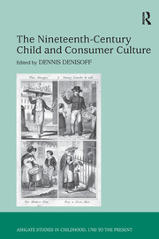 The Nineteenth-Century Child and Consumer Culture - 1st Edition book cover