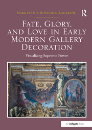 Fate, Glory, and Love in Early Modern Gallery Decoration - 1st Edition book cover
