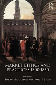 Market Ethics and Practices, c.1300–1850 - 1st Edition book cover