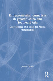 Entrepreneurial journalism in greater China and Southeast Asia - 1st Edition book cover