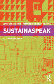 Sustainaspeak : A Guide to Sustainable Design Terms - 1st Edition book cover