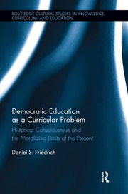 Democratic Education as a Curricular Problem: Historical Consciousness and the Moralizing Limits of the Present