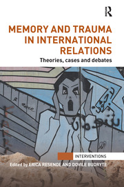 Memory and Trauma in International Relations - 1st Edition book cover