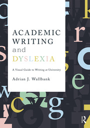 Academic Writing and Dyslexia : A Visual Guide to Writing at University - 1st Edition book cover