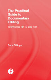The Practical Guide to Documentary Editing - 1st Edition book cover