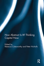 How Abstract Is It? Thinking Capital Now - 1st Edition book cover