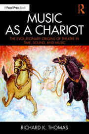 Music as a Chariot : The Evolutionary Origins of Theatre in Time, Sound, and Music - 1st Edition book cover