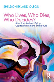 Who Lives, Who Dies, Who Decides? : Abortion, Assisted Dying, Capital Punishment, and Torture - 3rd Edition book cover