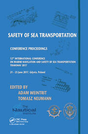 Safety of Sea Transportation: Proceedings of the 12th International Conference on Marine Navigation and Safety of Sea Transportation (TransNav 2017), June 21-23, 2017, Gdynia, Poland