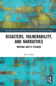 Disasters, Vulnerability, and Narratives: Writing Haiti's Futures