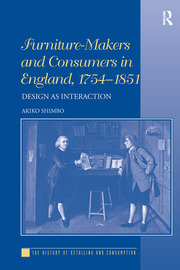 Furniture-Makers and Consumers in England, 1754–1851 - 1st Edition book cover