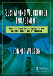 Sustaining Workforce Engagement: How to Ensure Your Employees Are Healthy, Happy, and Productive