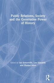 Public Relations, Society and the Generative Power of History - 1st Edition book cover