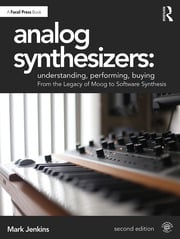 Analog Synthesizers: Understanding, Performing, Buying : From the Legacy of Moog to Software Synthesis - 2nd Edition book cover