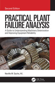 Practical Plant Failure Analysis : A Guide to Understanding Machinery Deterioration and Improving Equipment Reliability, Second Edition - 2nd Edition book cover