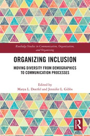 Organizing Inclusion: Moving Diversity from Demographics to Communication Processes