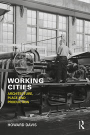 Working Cities : Architecture, Place and Production - 1st Edition book cover