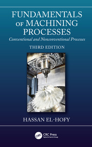 Fundamentals of Machining Processes: Conventional and Nonconventional Processes, Third Edition