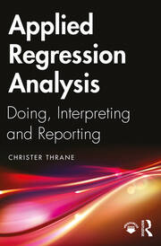 Applied Regression Analysis: Doing, Interpreting and Reporting
