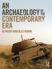 An Archaeology of the Contemporary Era - 1st Edition book cover