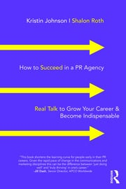 How to Succeed in a PR Agency : Real Talk to Grow Your Career & Become Indispensable - 1st Edition book cover
