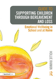 Guide to Supporting Children through Bereavement and Loss - 1st Edition book cover
