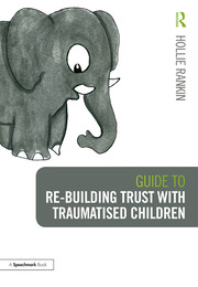 Guide to Re-building Trust with Traumatised Children - 1st Edition book cover