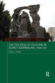 The Politics of Culture in Soviet Azerbaijan, 1920-40 - 1st Edition book cover