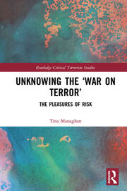 Unknowing the 'War on Terror': The Pleasures of Risk