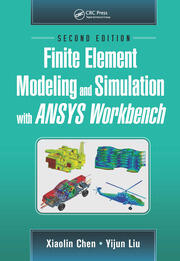 Finite Element Modeling and Simulation with ANSYS Workbench, Second Edition
