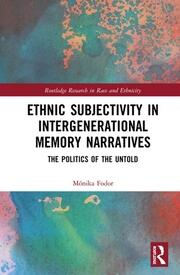 Ethnic Subjectivity in Intergenerational Memory Narratives: Politics of the Untold