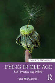 Dying in Old Age : U.S. Practice and Policy - 1st Edition book cover