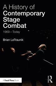 A History of Contemporary Stage Combat : 1969 - Today - 1st Edition book cover