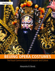 Beijing Opera Costumes : The Visual Communication of Character and Culture - 1st Edition book cover