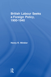 British Labour Seeks a Foreign Policy, 1900-1940 - 1st Edition book cover
