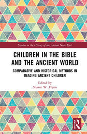 Children in the Bible and the Ancient World: Comparative and Historical Methods in Reading Ancient Children