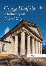 George Hadfield: Architect of the Federal City - 1st Edition book cover