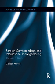 Foreign Correspondents and International Newsgathering: The Role of Fixers