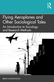 Flying Aeroplanes and Other Sociological Tales : An Introduction to Sociology and Research Methods - 1st Edition book cover