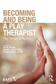 Becoming and Being a Play Therapist : Play Therapy in Practice - 1st Edition book cover