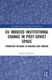 EU Induced Institutional Change in Post-Soviet Space: Promoting Reforms in Moldova and Ukraine