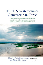 The UN Watercourses Convention in Force: Strengthening International Law for Transboundary Water Management