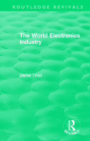 Routledge Revivals: The World Electronics Industry (1990) - 1st Edition book cover