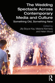 The Wedding Spectacle Across Contemporary Media and Culture - 1st Edition book cover