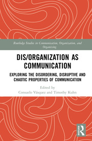 Dis/organization as Communication: Exploring the Disordering, Disruptive and Chaotic Properties of Communication